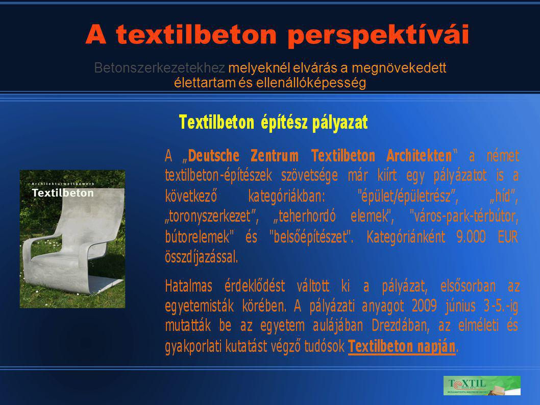 34 A textilbeton perspektívái Betonszerkezetekhez melyeknél elvárás a megnövekedett élettartam és ellenállóképesség
