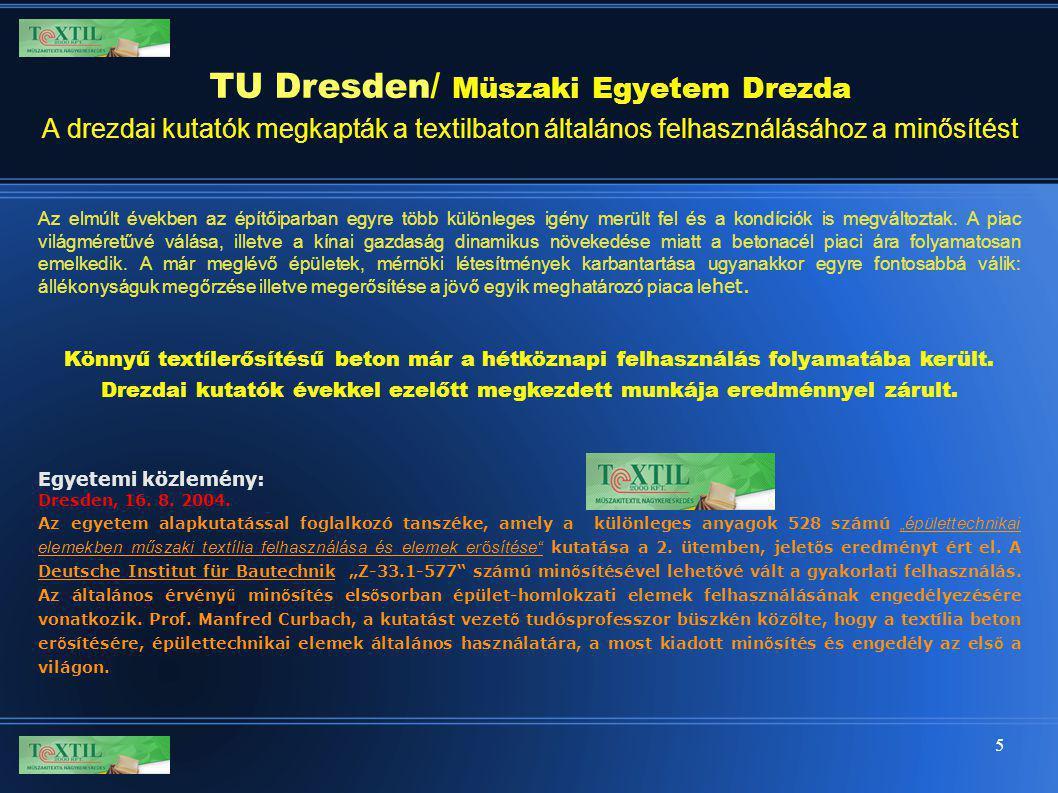 5 TU Dresden/ Müszaki Egyetem Drezda A drezdai kutatók megkapták a textilbaton általános felhasználásához a minősítést Az elmúlt években az építőiparb