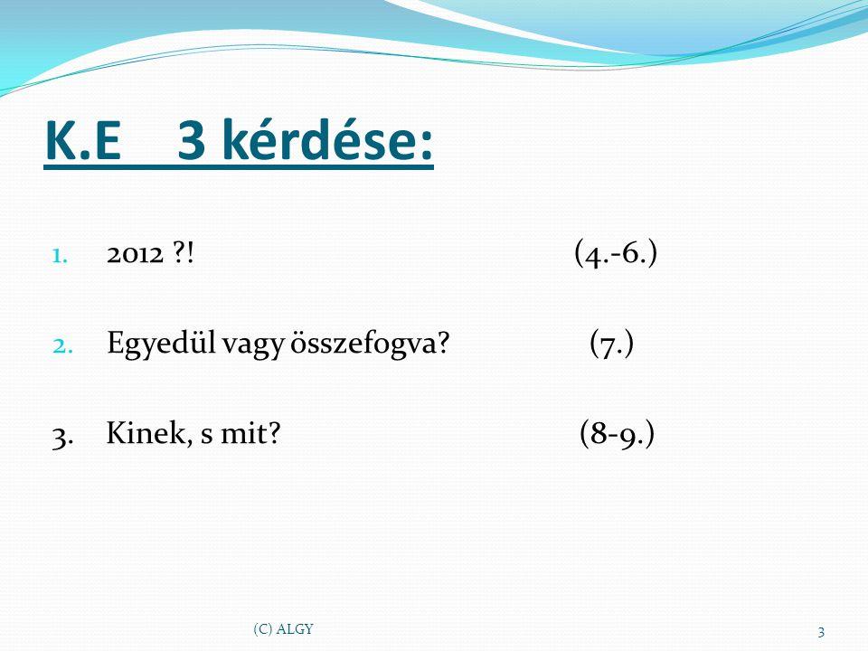 K.E 3 kérdése: 1. 2012 ?. (4.-6.) 2. Egyedül vagy összefogva.