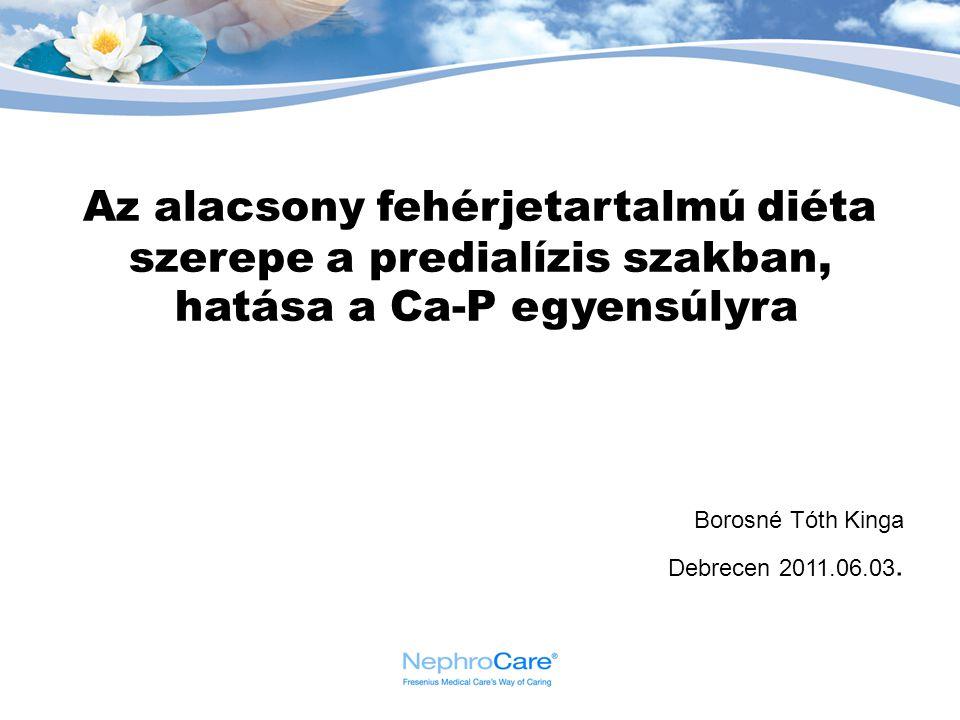 Az alacsony fehérjetartalmú diéta szerepe a predialízis szakban, hatása a Ca-P egyensúlyra Borosné Tóth Kinga Debrecen 2011.06.03.