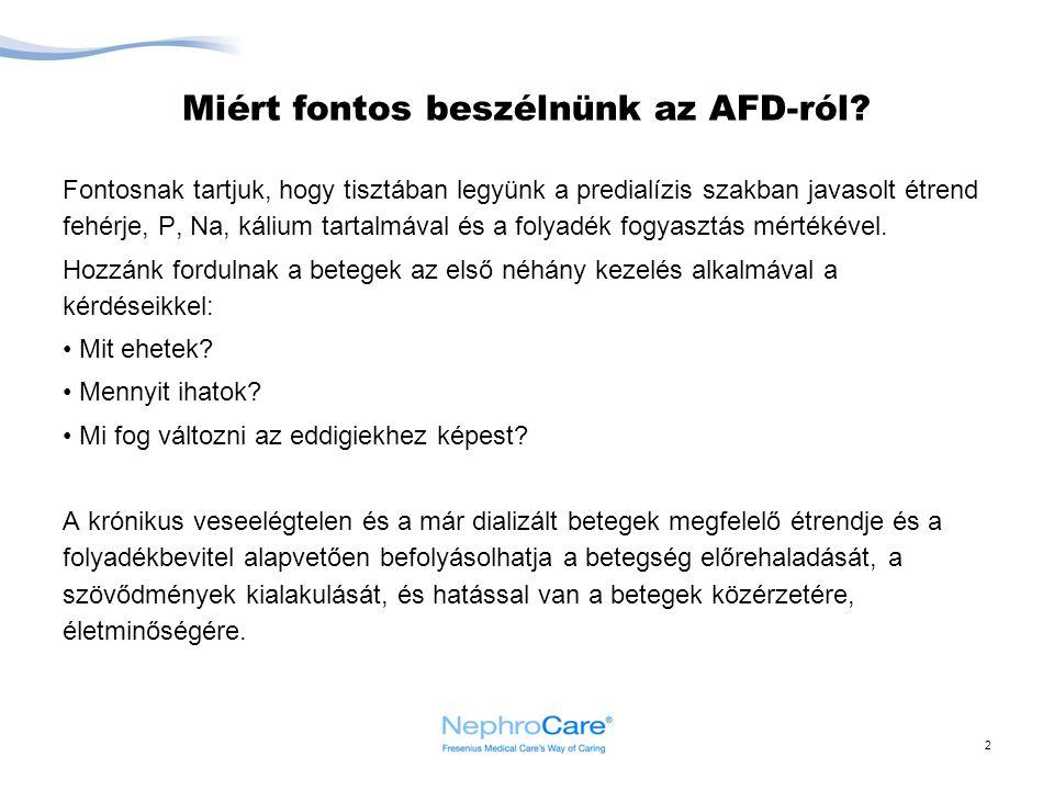 2 Miért fontos beszélnünk az AFD-ról? Fontosnak tartjuk, hogy tisztában legyünk a predialízis szakban javasolt étrend fehérje, P, Na, kálium tartalmáv