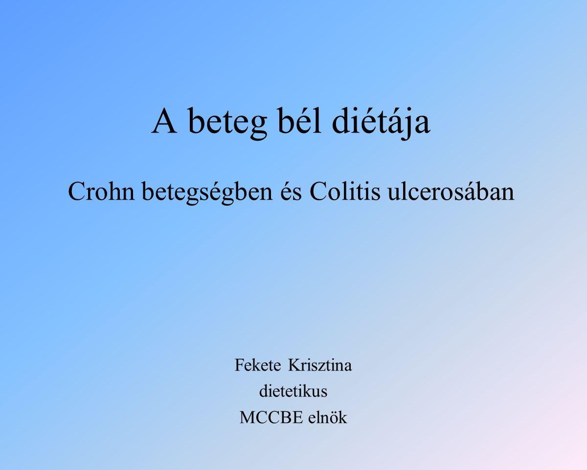 A beteg bél diétája Crohn betegségben és Colitis ulcerosában Fekete Krisztina dietetikus MCCBE elnök