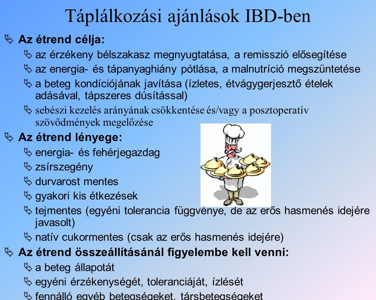 Táplálkozási ajánlások IBD-ben  Az étrend célja:  az érzékeny bélszakasz megnyugtatása, a remisszió elősegítése  az energia- és tápanyaghiány pótlása, a malnutríció megszüntetése  a beteg kondíciójának javítása (ízletes, étvágygerjesztő ételek adásával, tápszeres dúsítással)  sebészi kezelés arányának csökkentése és/vagy a posztoperatív szövődmények megelőzése  Az étrend lényege:  energia- és fehérjegazdag  zsírszegény  durvarost mentes  gyakori kis étkezések  tejmentes (egyéni tolerancia függvénye, de az erős hasmenés idejére javasolt)  natív cukormentes (csak az erős hasmenés idejére)  Az étrend összeállításánál figyelembe kell venni:  a beteg állapotát  egyéni érzékenységét, toleranciáját, ízlését  fennálló egyéb betegségeket, társbetegségeket