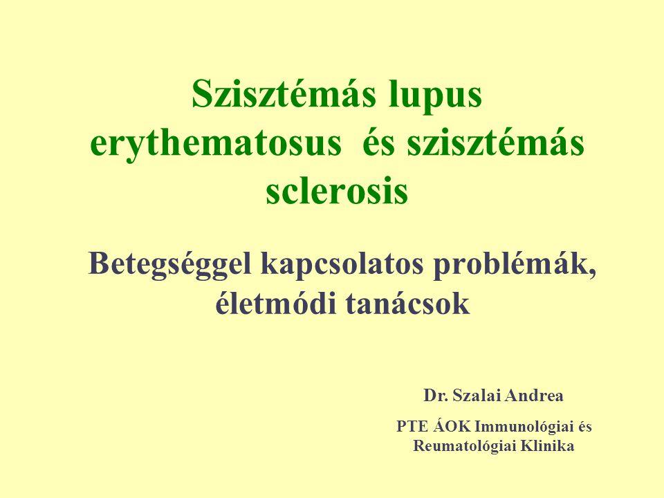 Szisztémás lupus erythematosus és szisztémás sclerosis Betegséggel kapcsolatos problémák, életmódi tanácsok Dr. Szalai Andrea PTE ÁOK Immunológiai és