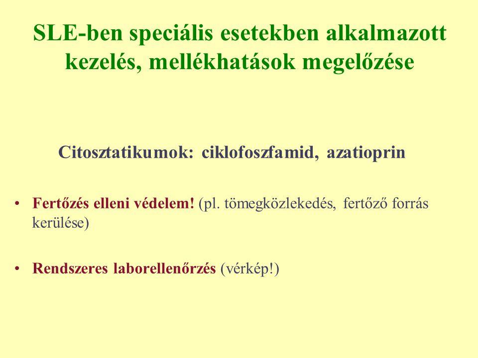 SLE-ben speciális esetekben alkalmazott kezelés, mellékhatások megelőzése Citosztatikumok: ciklofoszfamid, azatioprin Fertőzés elleni védelem! (pl. tö