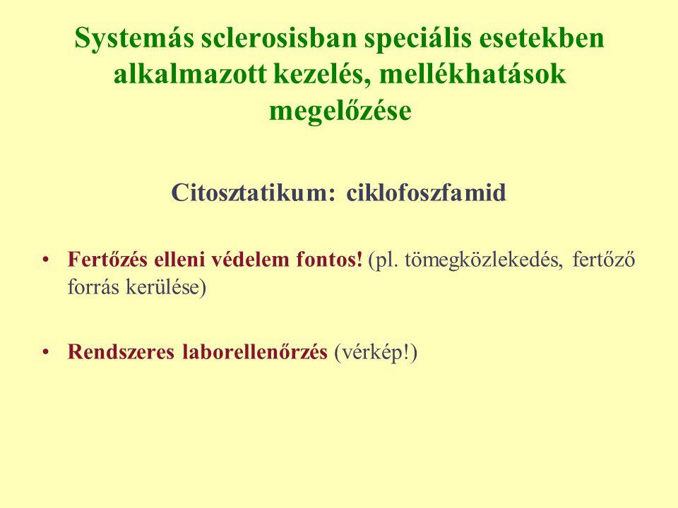 Systemás sclerosisban speciális esetekben alkalmazott kezelés, mellékhatások megelőzése Citosztatikum: ciklofoszfamid Fertőzés elleni védelem fontos!