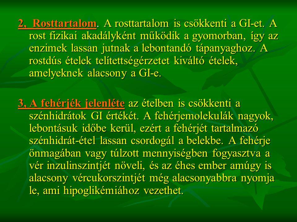 2, Rosttartalom. A rosttartalom is csökkenti a GI-et. A rost fizikai akadályként működik a gyomorban, így az enzimek lassan jutnak a lebontandó tápany