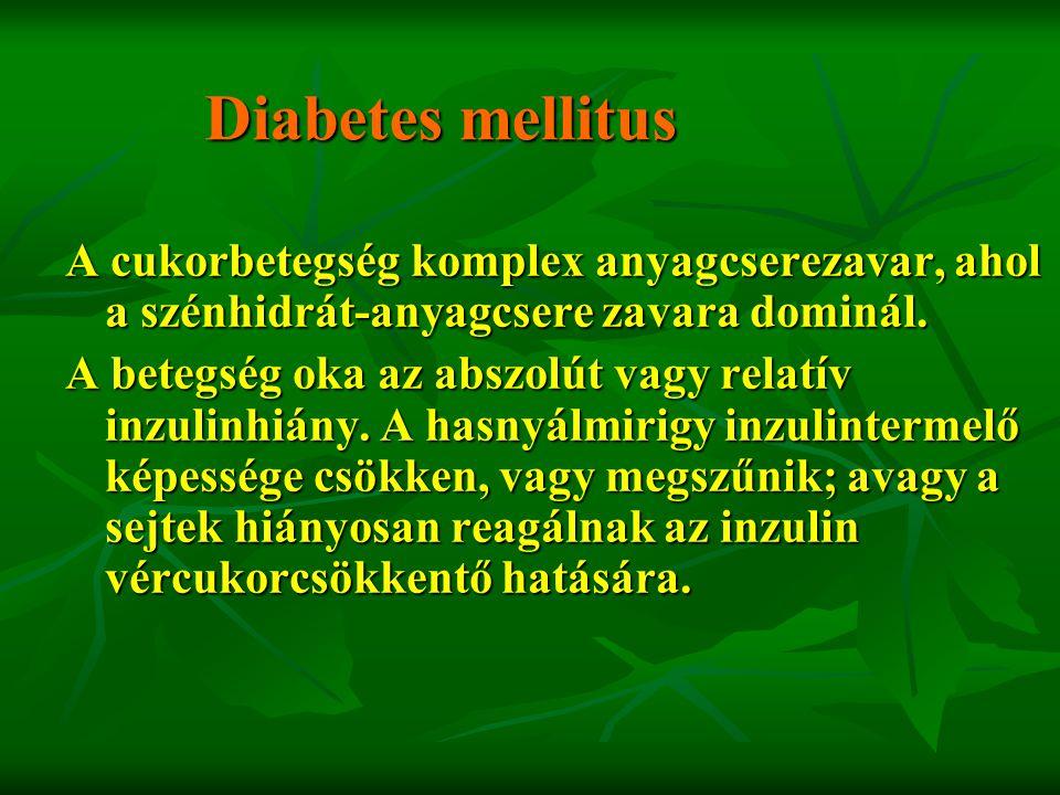Diabetes mellitus A cukorbetegség komplex anyagcserezavar, ahol a szénhidrát-anyagcsere zavara dominál. A betegség oka az abszolút vagy relatív inzuli