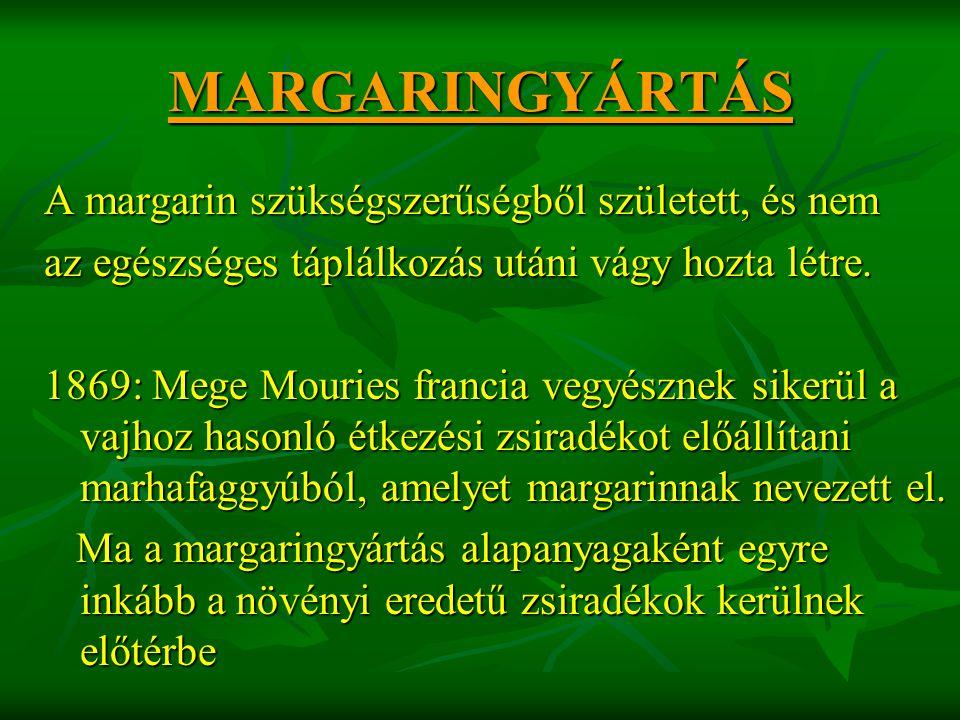 MARGARINGYÁRTÁS A margarin szükségszerűségből született, és nem az egészséges táplálkozás utáni vágy hozta létre. 1869: Mege Mouries francia vegyészne