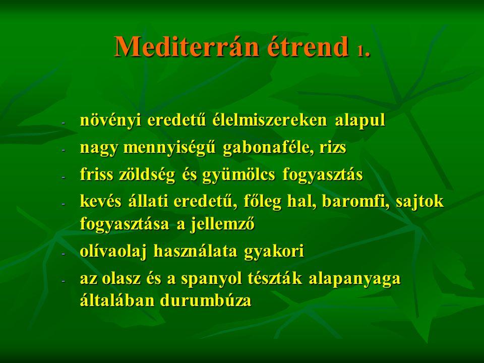 Mediterrán étrend 1. - növényi eredetű élelmiszereken alapul - nagy mennyiségű gabonaféle, rizs - friss zöldség és gyümölcs fogyasztás - kevés állati