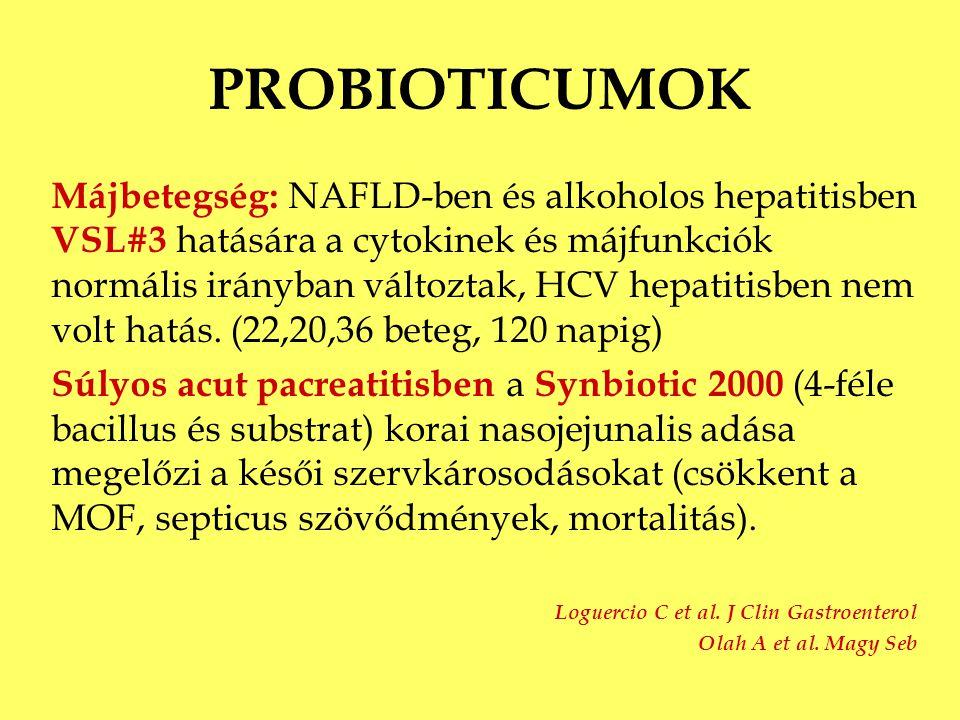 PROBIOTICUMOK Májbetegség: NAFLD-ben és alkoholos hepatitisben VSL#3 hatására a cytokinek és májfunkciók normális irányban változtak, HCV hepatitisben
