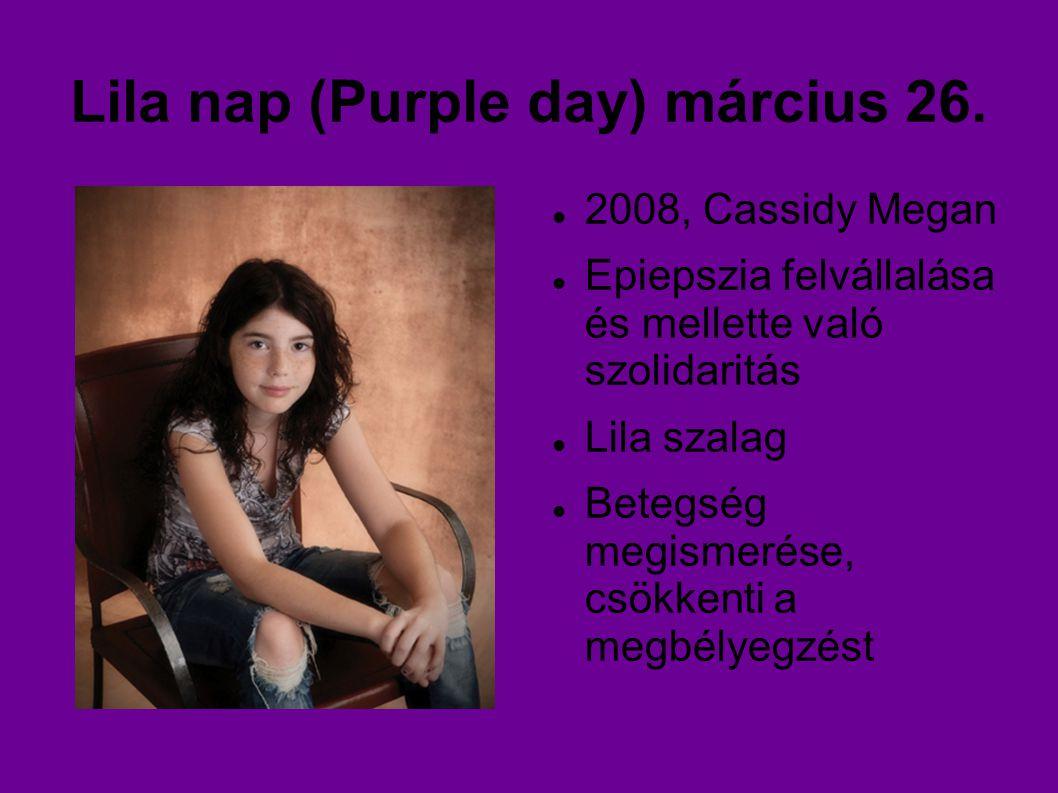 Lila nap (Purple day) március 26. 2008, Cassidy Megan Epiepszia felvállalása és mellette való szolidaritás Lila szalag Betegség megismerése, csökkenti