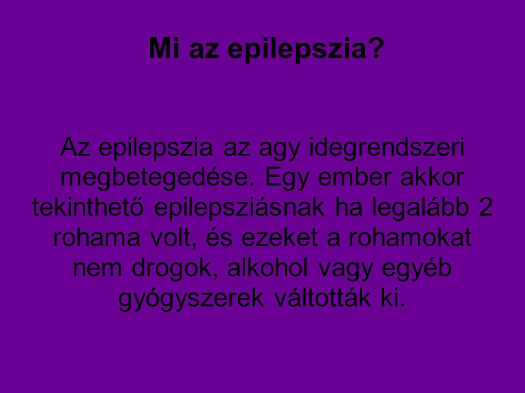 Mi az epilepszia? Az epilepszia az agy idegrendszeri megbetegedése. Egy ember akkor tekinthető epilepsziásnak ha legalább 2 rohama volt, és ezeket a r