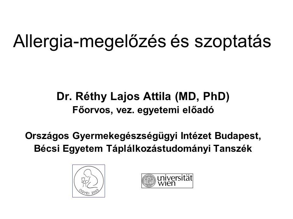 Allergia-megelőzés és szoptatás Dr. Réthy Lajos Attila (MD, PhD) Főorvos, vez. egyetemi előadó Országos Gyermekegészségügyi Intézet Budapest, Bécsi Eg