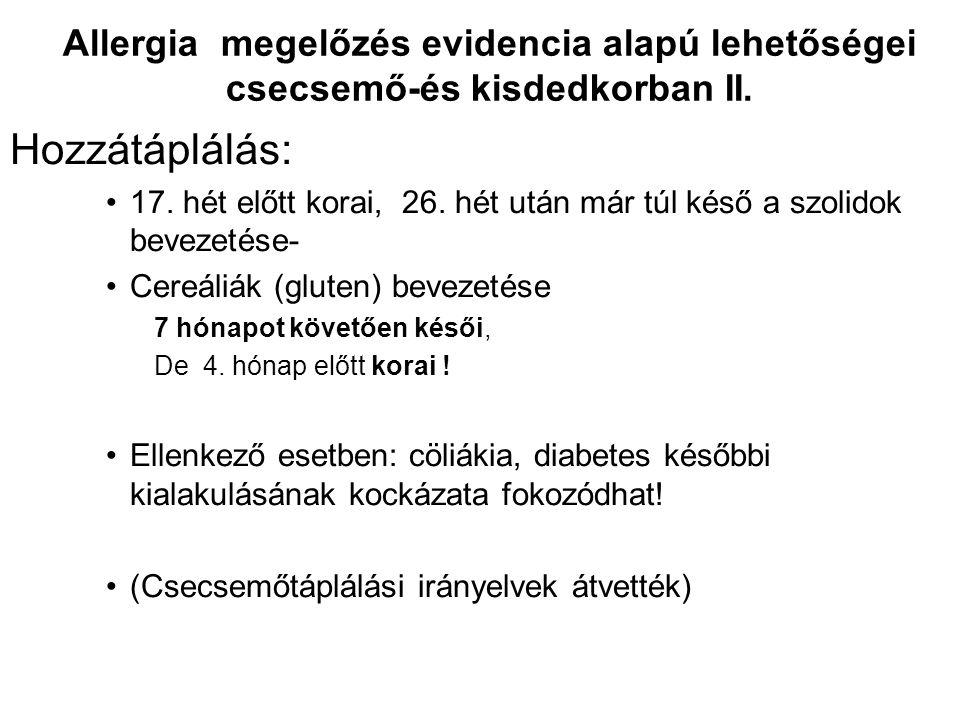 Allergia megelőzés evidencia alapú lehetőségei csecsemő-és kisdedkorban II. Hozzátáplálás: 17. hét előtt korai, 26. hét után már túl késő a szolidok b