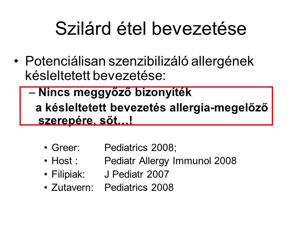 Szilárd étel bevezetése Potenciálisan szenzibilizáló allergének késleltetett bevezetése: –Nincs meggyőző bizonyíték a késleltetett bevezetés allergia-