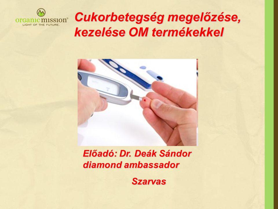 Cukorbetegség megelőzése, kezelése OM termékekkel Előadó: Dr. Deák Sándor diamond ambassador Szarvas Szarvas