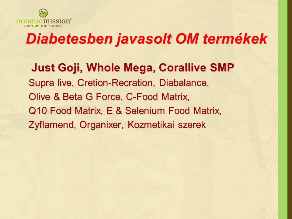 Diabetesben javasolt OM termékek Just Goji, Whole Mega, Corallive SMP Just Goji, Whole Mega, Corallive SMP Supra live, Cretion-Recration, Diabalance,