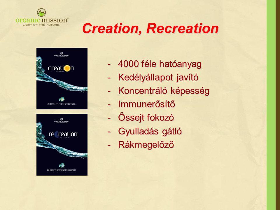 Creation, Recreation -4000 féle hatóanyag -Kedélyállapot javító -Koncentráló képesség -Immunerősítő -Őssejt fokozó -Gyulladás gátló -Rákmegelőző