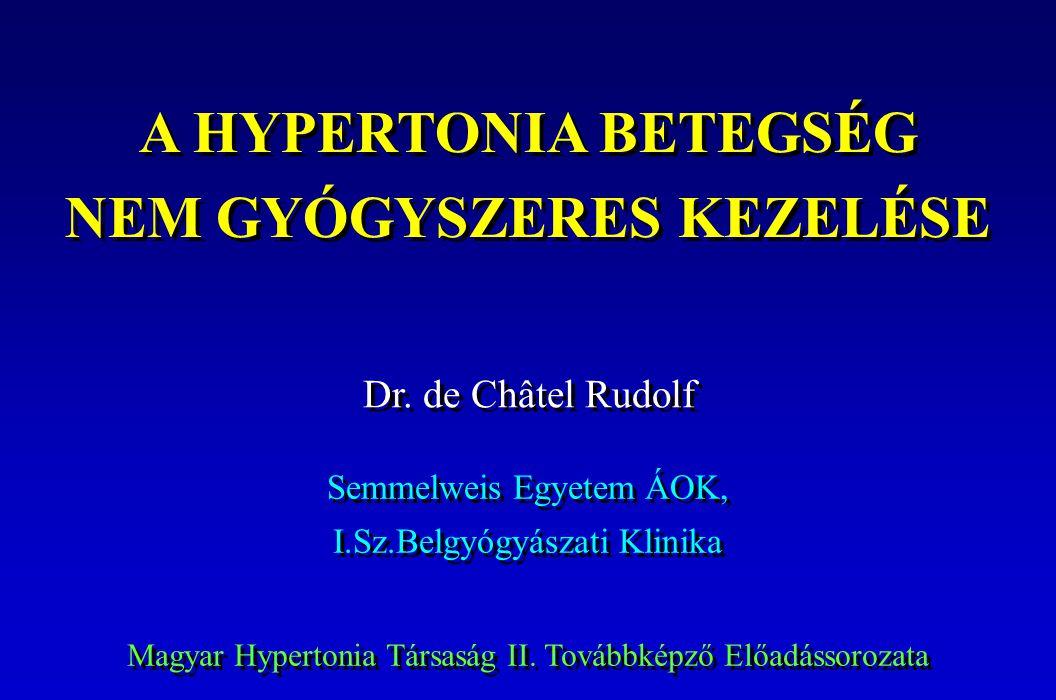A HYPERTONIA BETEGSÉG NEM GYÓGYSZERES KEZELÉSE Dr. de Châtel Rudolf Semmelweis Egyetem ÁOK, I.Sz.Belgyógyászati Klinika Semmelweis Egyetem ÁOK, I.Sz.B