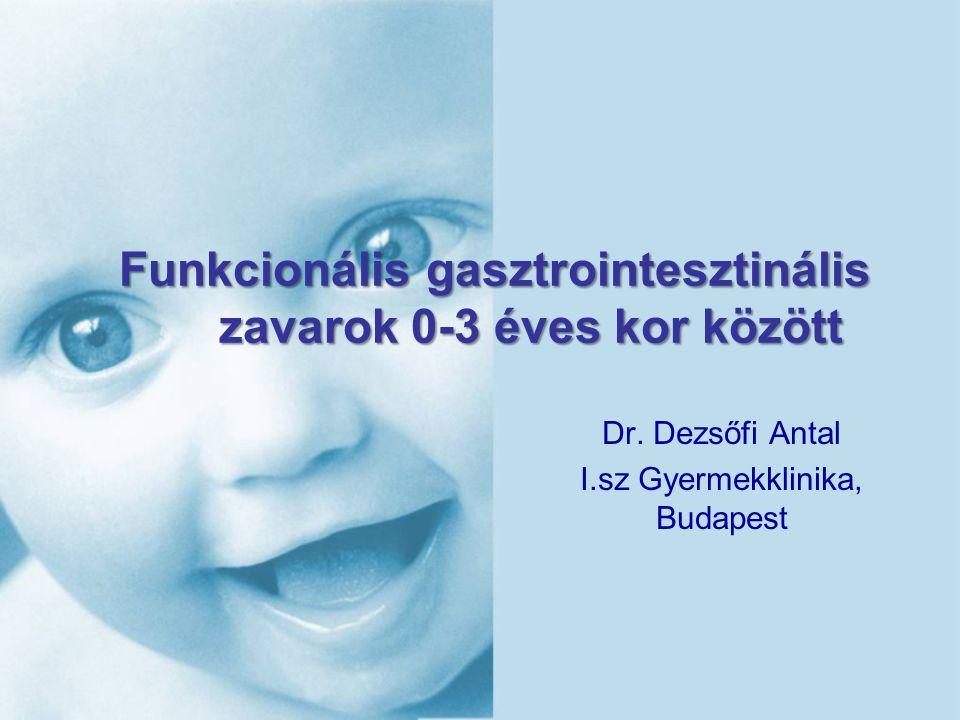 Funkcionális gasztrointesztinális zavarok 0-3 éves kor között Dr. Dezsőfi Antal I.sz Gyermekklinika, Budapest