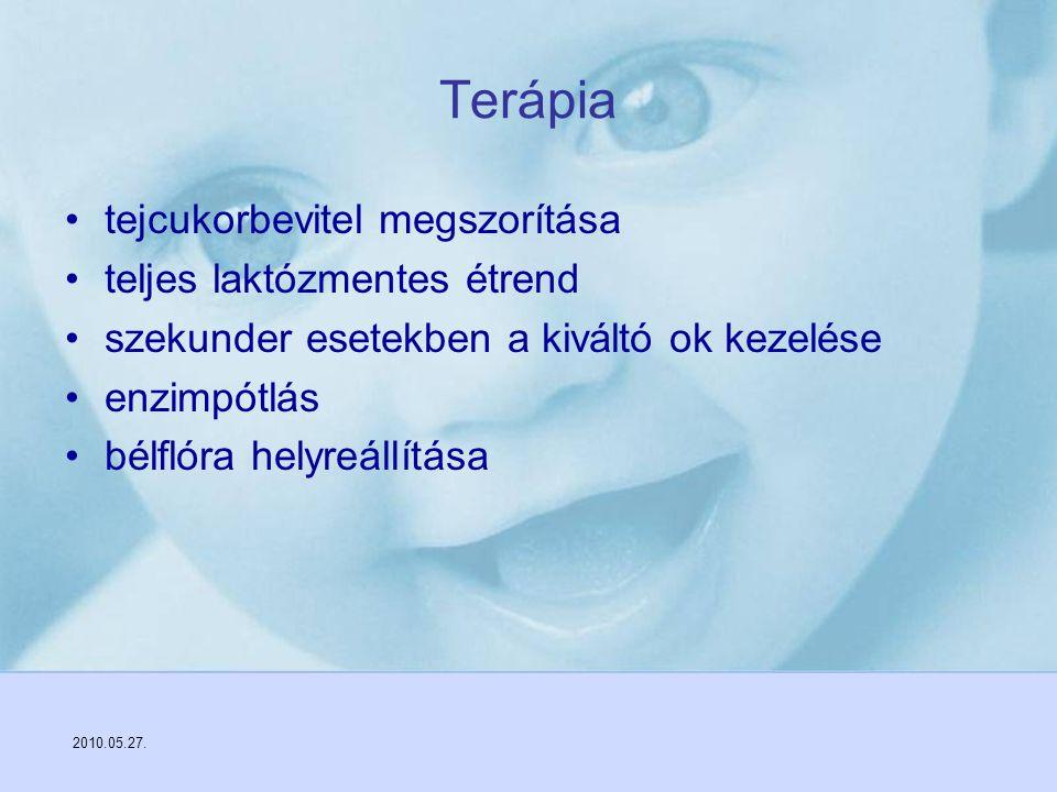 2010.05.27. Terápia tejcukorbevitel megszorítása teljes laktózmentes étrend szekunder esetekben a kiváltó ok kezelése enzimpótlás bélflóra helyreállít