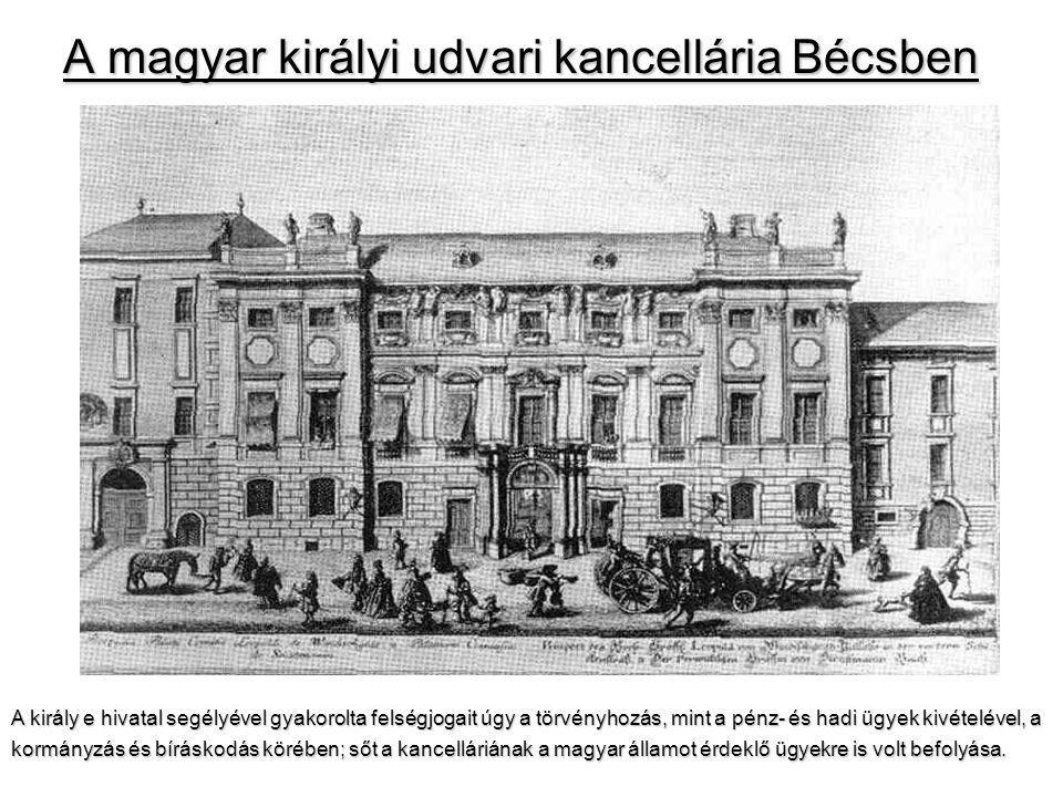 A magyar királyi udvari kancellária Bécsben A király e hivatal segélyével gyakorolta felségjogait úgy a törvényhozás, mint a pénz- és hadi ügyek kivételével, a kormányzás és bíráskodás körében; sőt a kancelláriának a magyar államot érdeklő ügyekre is volt befolyása.