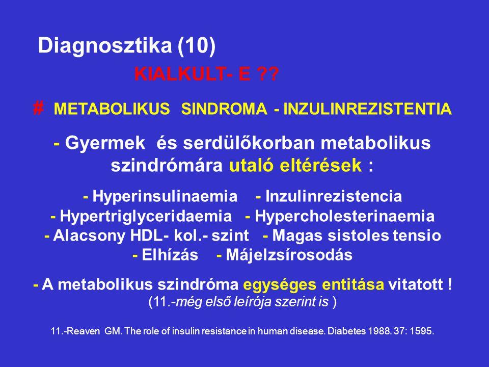 Diagnosztika (10) # METABOLIKUS SINDROMA - INZULINREZISTENTIA - Gyermek és serdülőkorban metabolikus szindrómára utaló eltérések : - Hyperinsulinaemia