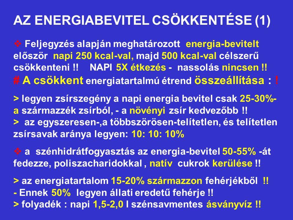 AZ ENERGIABEVITEL CSÖKKENTÉSE (1)  Feljegyzés alapján meghatározott energia-bevitelt először napi 250 kcal-val, majd 500 kcal-val célszerű csökkenten