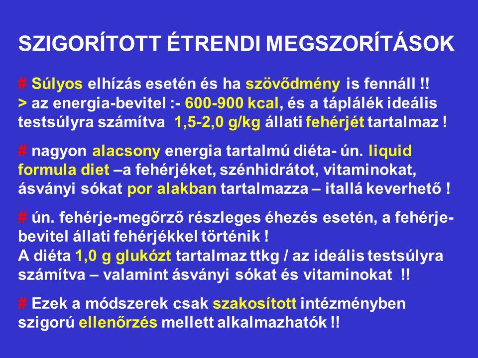 SZIGORÍTOTT ÉTRENDI MEGSZORÍTÁSOK # Súlyos elhízás esetén és ha szövődmény is fennáll !! > az energia-bevitel :- 600-900 kcal, és a táplálék ideális t