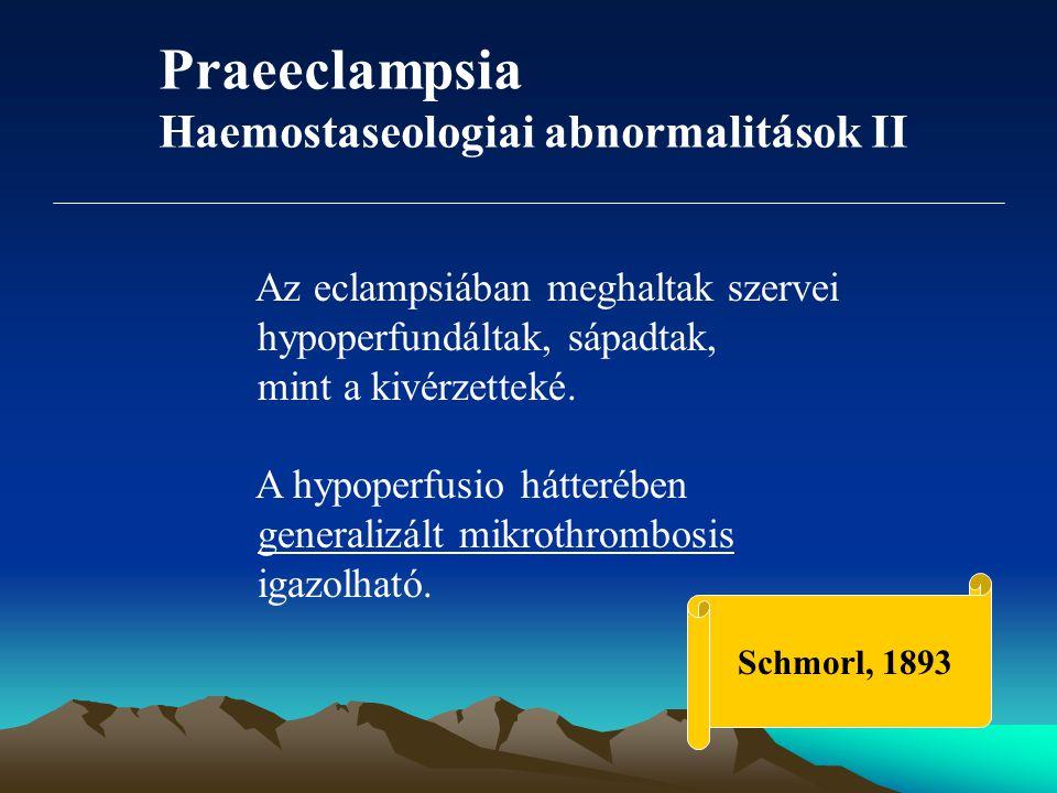 Az eclampsiában meghaltak szervei hypoperfundáltak, sápadtak, mint a kivérzetteké. A hypoperfusio hátterében generalizált mikrothrombosis igazolható.