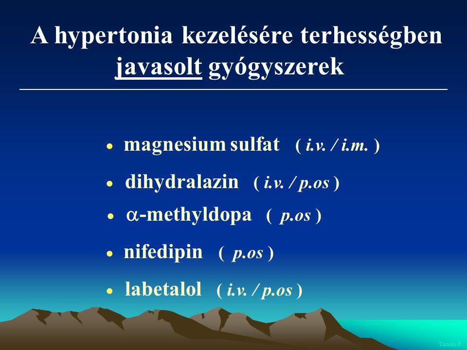 A hypertonia kezelésére terhességben javasolt gyógyszerek  magnesium sulfat ( i.v. / i.m. )  dihydralazin ( i.v. / p.os )   -methyldopa ( p.os ) 