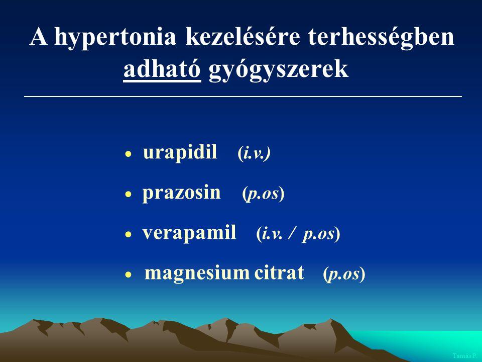 A hypertonia kezelésére terhességben adható gyógyszerek  urapidil (i.v.)  prazosin (p.os)  verapamil (i.v. / p.os)  magnesium citrat (p.os) Tamás