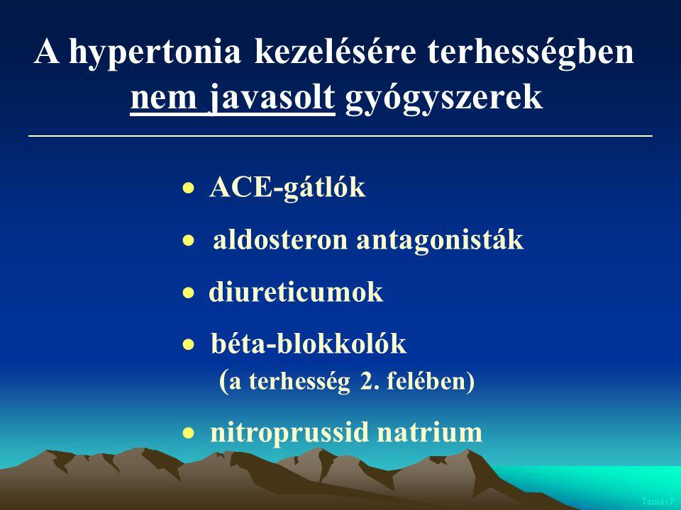 A hypertonia kezelésére terhességben nem javasolt gyógyszerek  ACE-gátlók  aldosteron antagonisták  diureticumok  béta-blokkolók ( a terhesség 2.