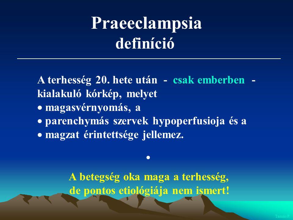Praeeclampsia definíció A terhesség 20. hete után - csak emberben - kialakuló kórkép, melyet  magasvérnyomás, a  parenchymás szervek hypoperfusioja
