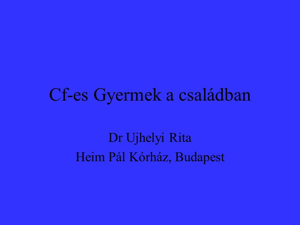 Cf-es Gyermek a családban Dr Ujhelyi Rita Heim Pál Kórház, Budapest