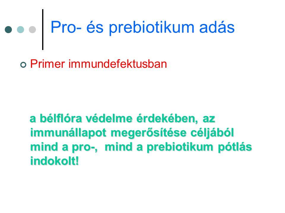 Pro- és prebiotikum adás Primer immundefektusban a bélflóra védelme érdekében, az immunállapot megerősítése céljából mind a pro-, mind a prebiotikum p
