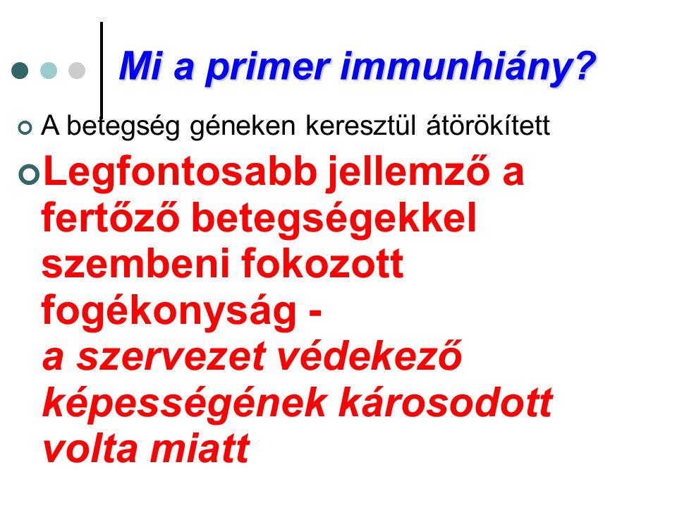 Mi a primer immunhiány? A betegség géneken keresztül átörökített Legfontosabb jellemző a fertőző betegségekkel szembeni fokozott fogékonyság - a szerv