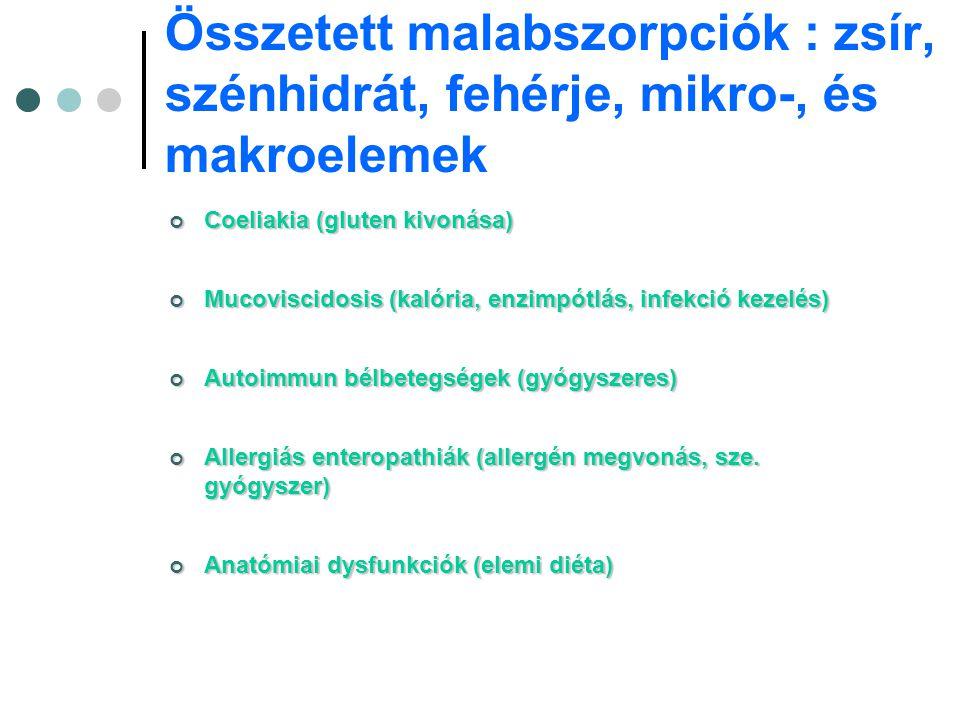 Összetett malabszorpciók : zsír, szénhidrát, fehérje, mikro-, és makroelemek Coeliakia (gluten kivonása) Mucoviscidosis (kalória, enzimpótlás, infekci