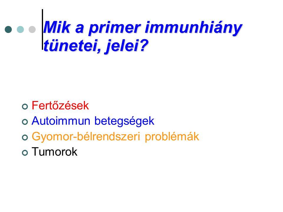 Mik a primer immunhiány tünetei, jelei? Fertőzések Autoimmun betegségek Gyomor-bélrendszeri problémák Tumorok