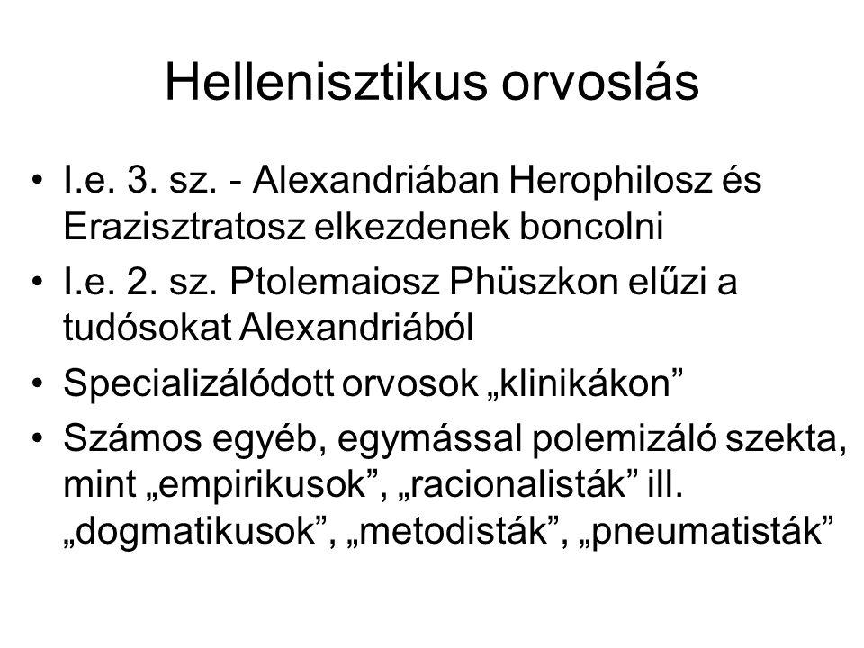 Hellenisztikus orvoslás I.e. 3. sz. - Alexandriában Herophilosz és Erazisztratosz elkezdenek boncolni I.e. 2. sz. Ptolemaiosz Phüszkon elűzi a tudósok