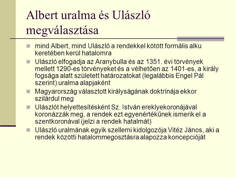 Albert uralma és Ulászló megválasztása mind Albert, mind Ulászló a rendekkel kötött formális alku keretében kerül hatalomra Ulászló elfogadja az Aranybulla és az 1351.