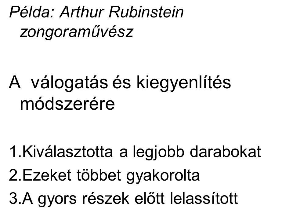 Példa: Arthur Rubinstein zongoraművész A válogatás és kiegyenlítés módszerére 1.Kiválasztotta a legjobb darabokat 2.Ezeket többet gyakorolta 3.A gyors