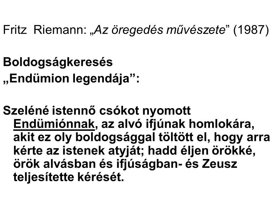 """Fritz Riemann: """"Az öregedés művészete"""" (1987) Boldogságkeresés """"Endümion legendája"""": Szeléné istennő csókot nyomott Endümiónnak, az alvó ifjúnak homlo"""