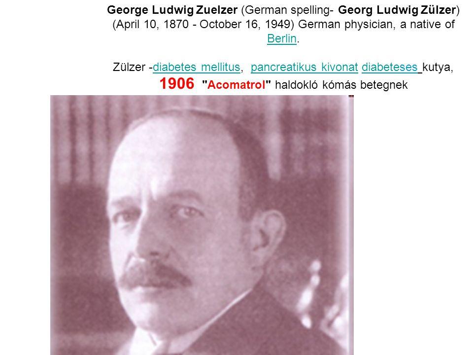 George Ludwig Zuelzer (German spelling- Georg Ludwig Zülzer) (April 10, 1870 - October 16, 1949) German physician, a native of Berlin.