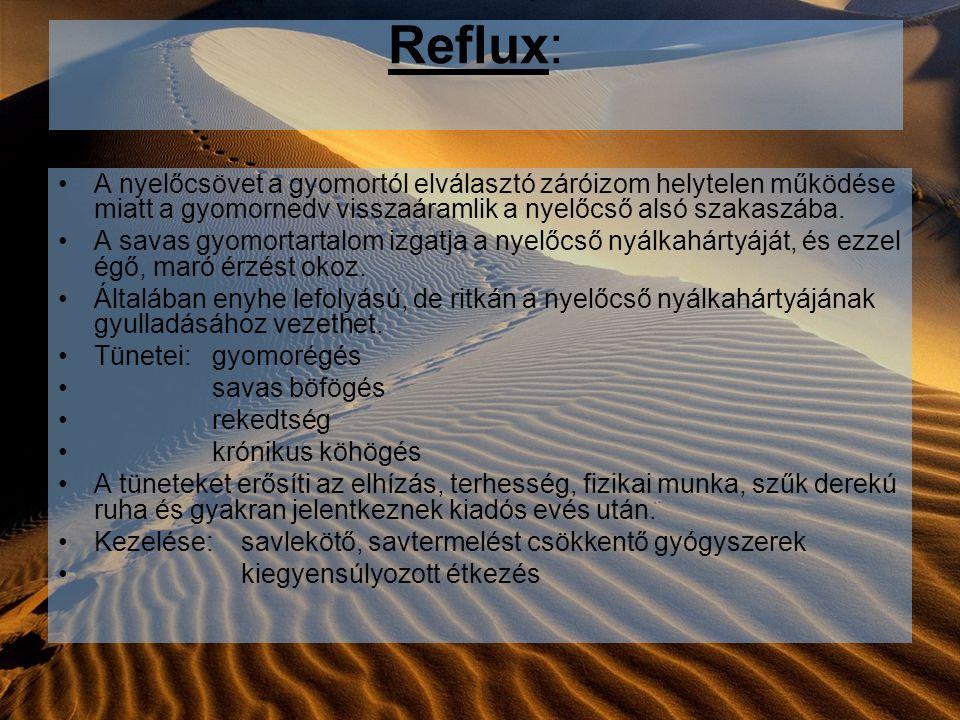 Reflux: A nyelőcsövet a gyomortól elválasztó záróizom helytelen működése miatt a gyomornedv visszaáramlik a nyelőcső alsó szakaszába.