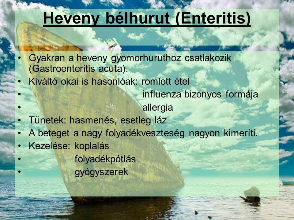 Heveny bélhurut (Enteritis) Gyakran a heveny gyomorhuruthoz csatlakozik (Gastroenteritis acuta). Kiváltó okai is hasonlóak: romlott étel influenza biz