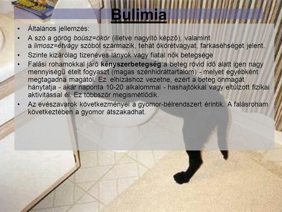 Bulimia Általános jellemzés: A szó a görög boüsz=ökör (illetve nagyító képző), valamint a limosz=étvágy szóból származik, tehát ökörétvágyat, farkaséh