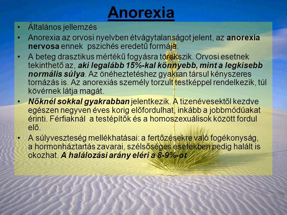 Anorexia Általános jellemzés Anorexia az orvosi nyelvben étvágytalanságot jelent, az anorexia nervosa ennek pszichés eredetű formája.