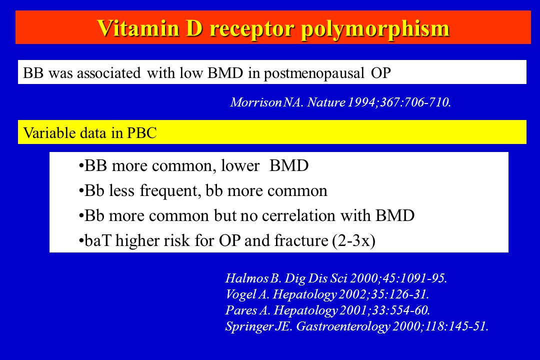 Vitamin D receptor polymorphism BB was associated with low BMD in postmenopausal OP Morrison NA. Nature 1994;367:706-710. Variable data in PBC Halmos